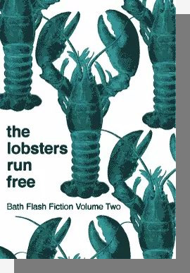 The Lobsters Run Free - Bath Flash Fiction Volume Two book cover